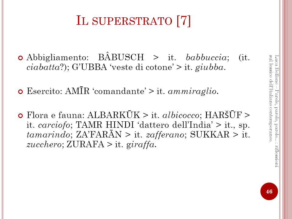 Il superstrato [7] Abbigliamento: BÂBUSCH > it. babbuccia; (it. ciabatta ); G'UBBA 'veste di cotone' > it. giubba.